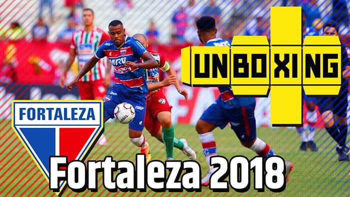 UNBOXING #9 | Fortaleza 2018
