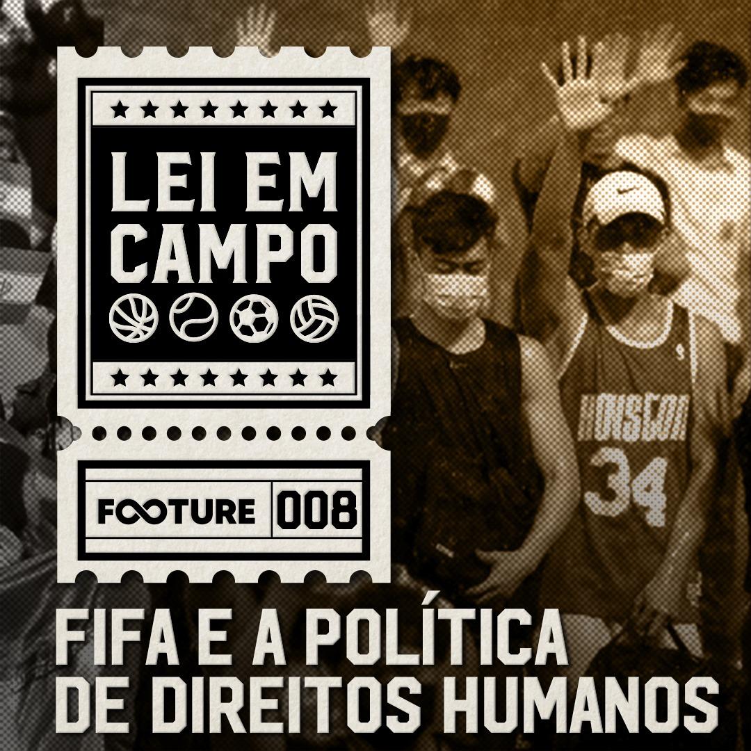 Lei em Campo #8   FIFA e a Política de Direitos Humanos