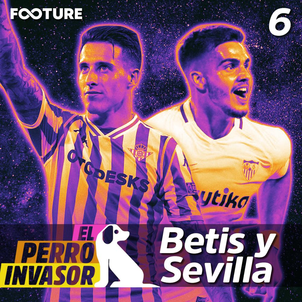 El Perro Invasor #06 | Como Juegan Bétis y Sevilla