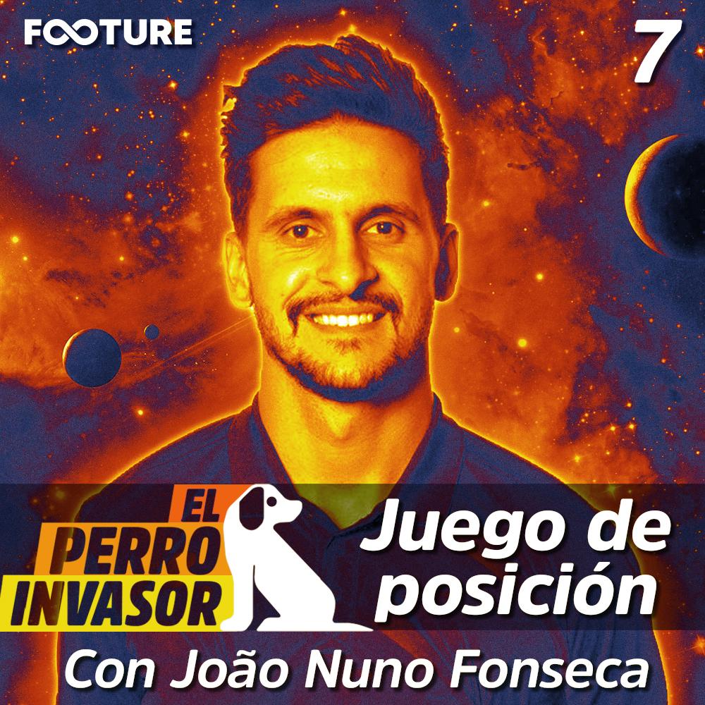 El Perro Invasor #07 | El Juego de posición con João Nuno Fonseca