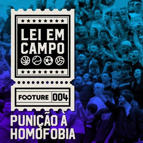 Lei em Campo #4   Punição à Homofobia