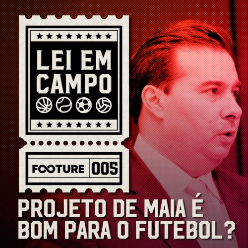 Lei em Campo #5   Projeto de Maia é bom para o futebol?