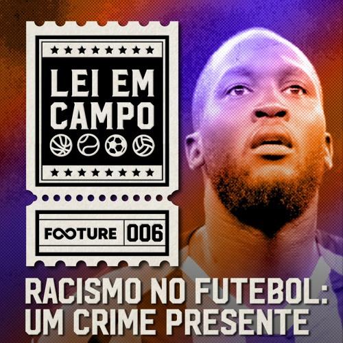 Lei em Campo #6   Racismo no Futebol: Um Crime Presente