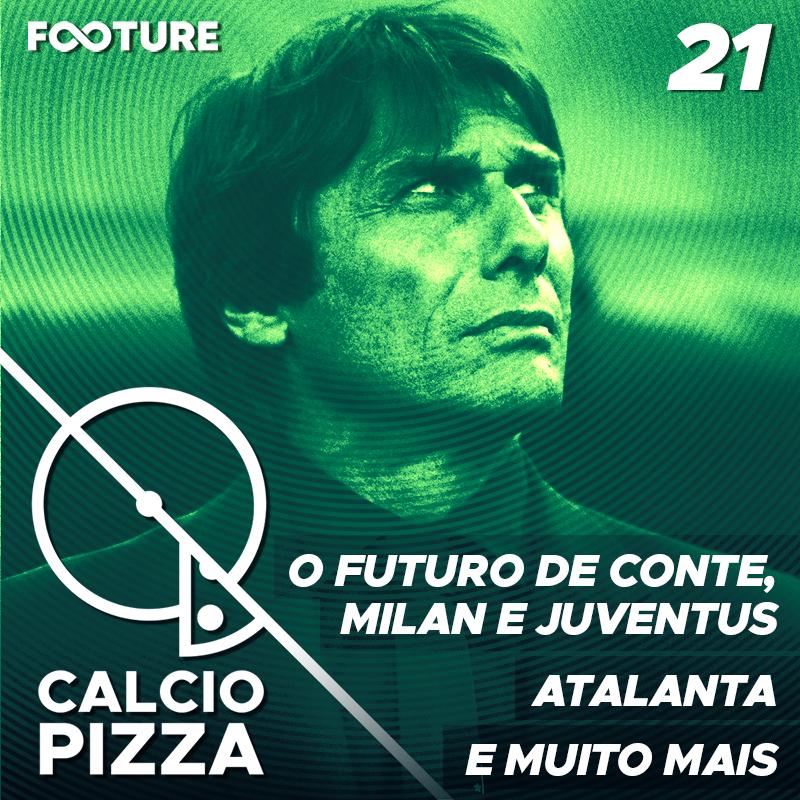 Calciopizza #21 | O Futuro de Antônio Conte