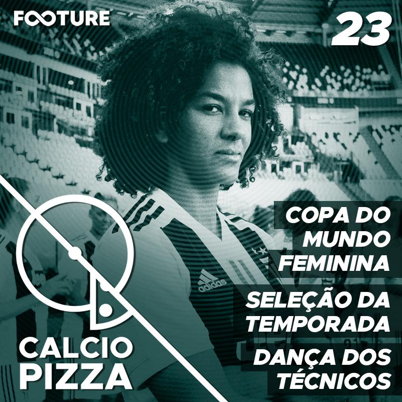Calciopizza #23 | Seleção da Temporada, Copa do Mundo Feminina, Dança dos Técnicos