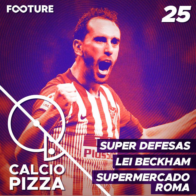 Calciopizza #25 | Supermercado da Roma, Super Defesas e a Lei Beckham