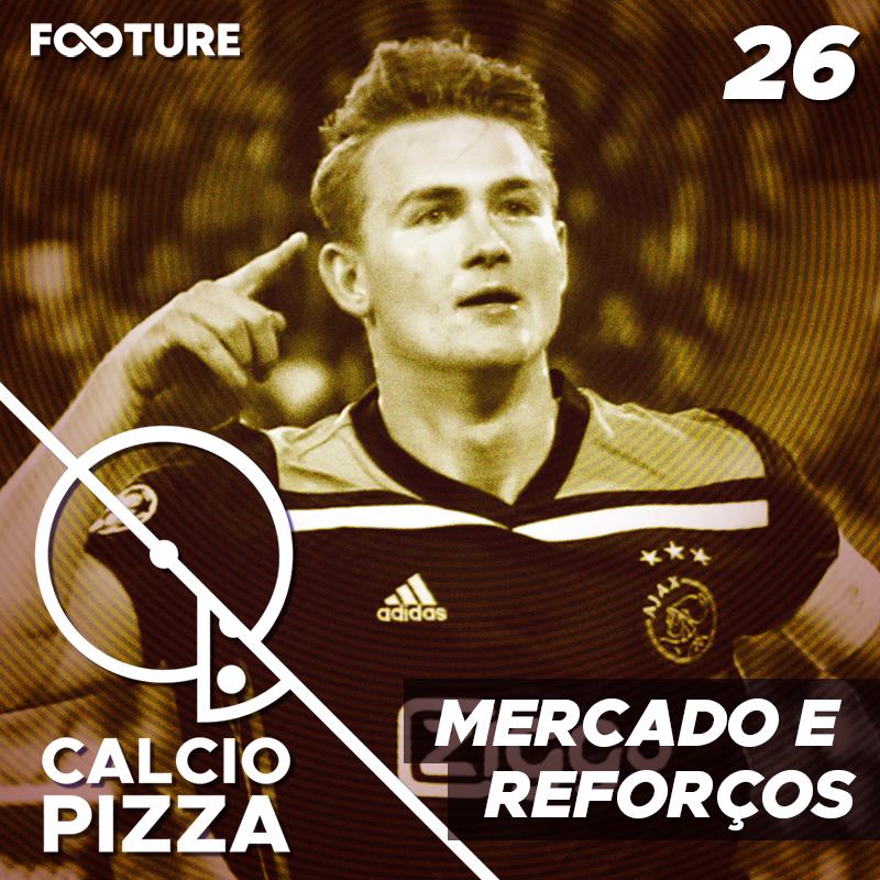 Calciopizza #26 | Mercado e Reforços