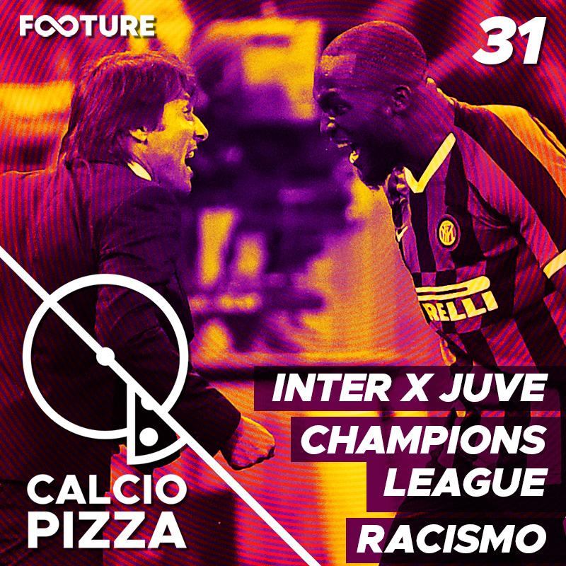 Calciopizza #31 | Inter X Juve, Champions League, Racismo