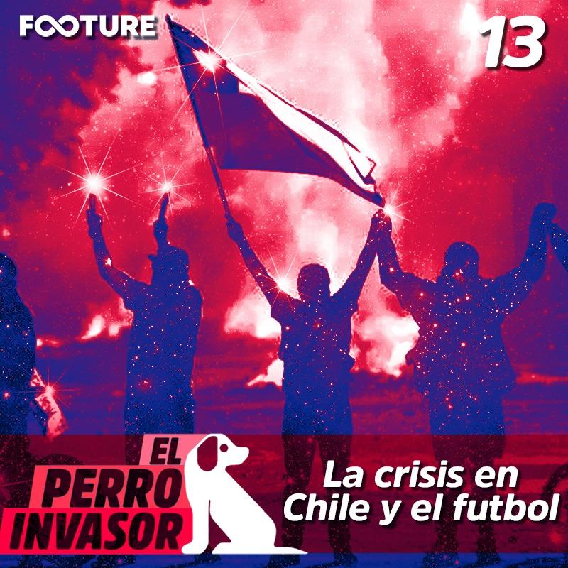 El Perro Invasor #13 – La crisis del Chile y el fútbol