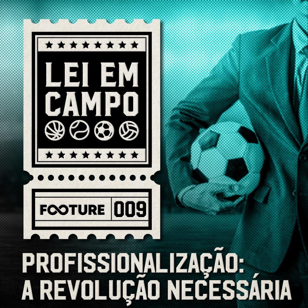 Lei em Campo #9 – Profissionalização: a revolução necessária
