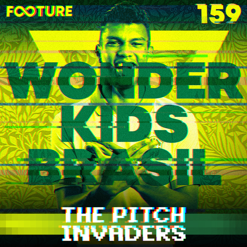 The Pitch Invaders #159 – Wonderkids Brasileiros
