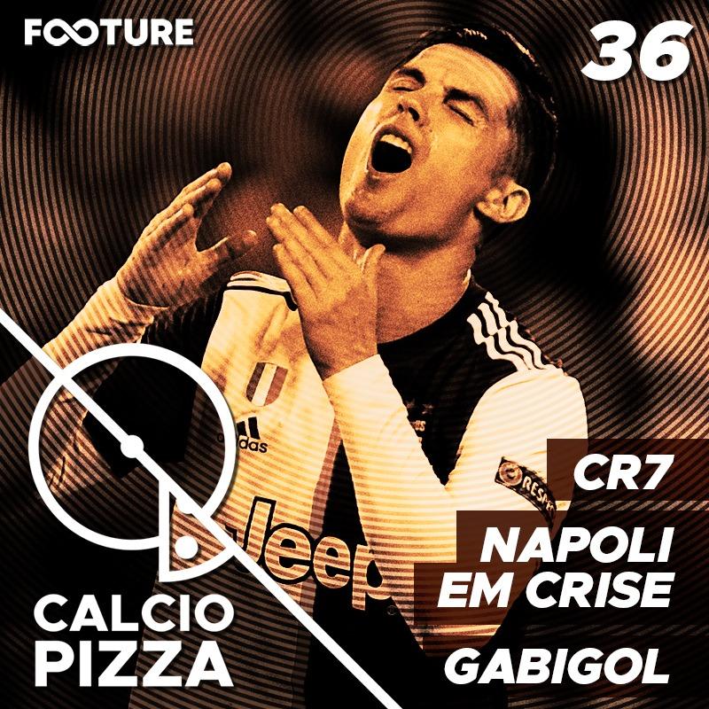 Calciopizza #36 – O momento de CR7, a crise no Napoli e Gabigol
