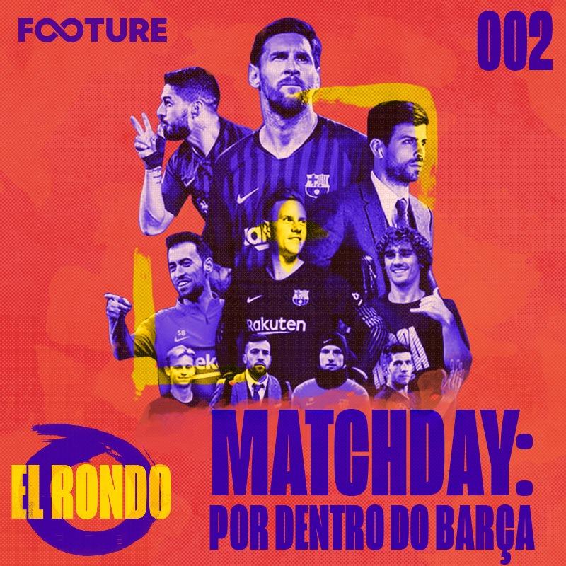 El Rondo #2 – Matchday: por dentro do Barcelona