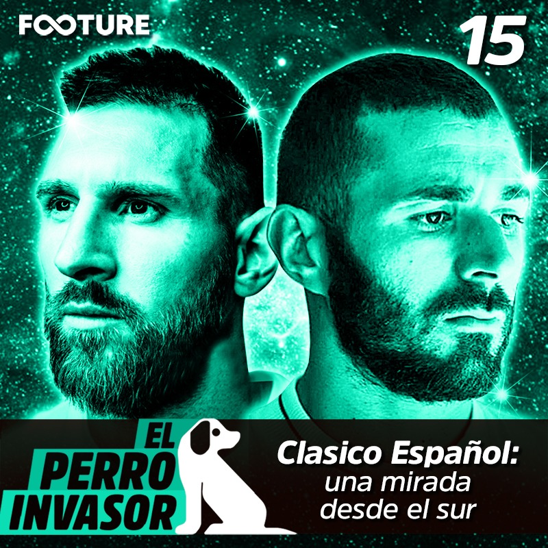 El Perro Invasor #15 – Clasico Español: una mirada desde el sur