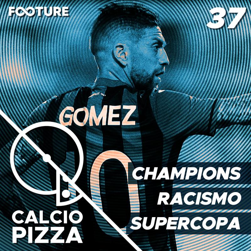 Calciopizza #37 – Champions League, Racismo e a Supercopa