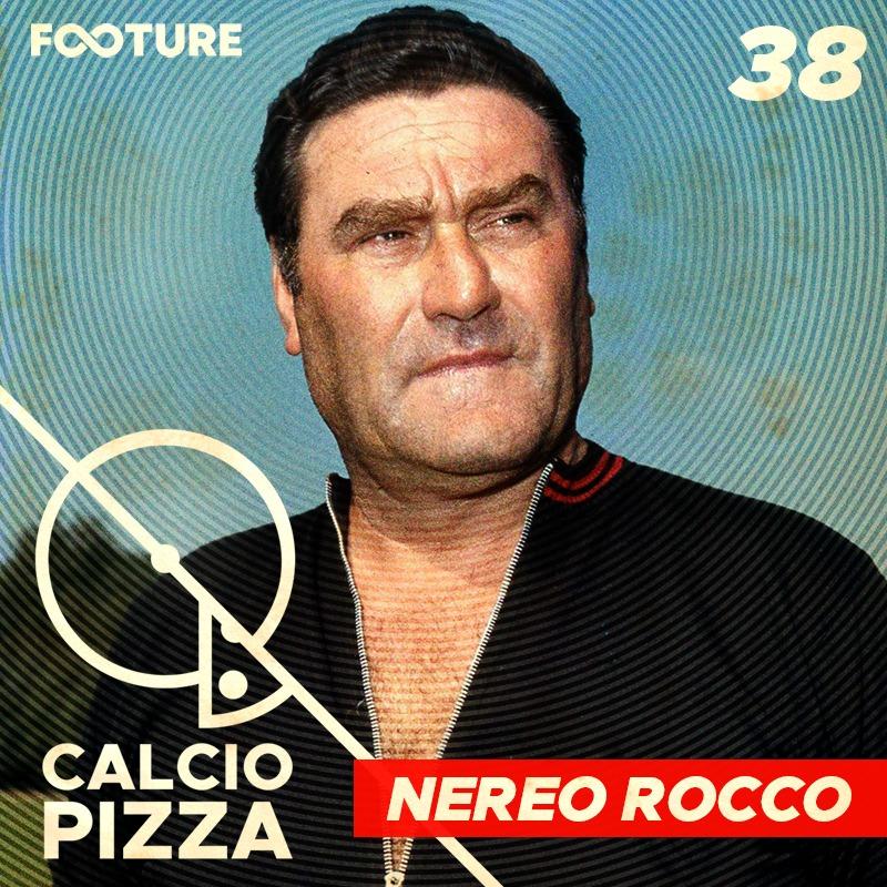 Calciopizza #38 – Nereo Rocco e o catenaccio