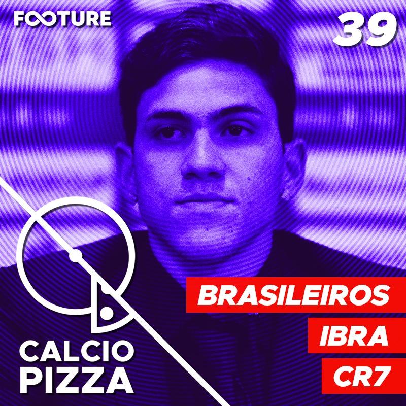 Calciopizza #39 – Brasileiros na Serie A, o retorno de Ibra e a fase de CR7