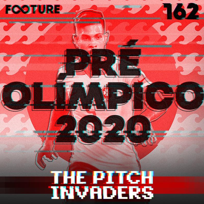 The Pitch Invaders #162 | O Pré-Olímpico 2020