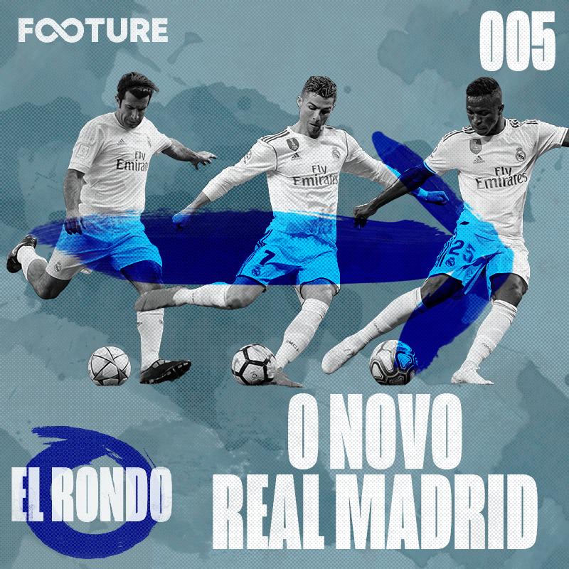 El Rondo #5 | Real Madrid: dos galáticos até as joias