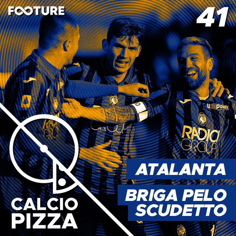 Calciopizza #41 – A Atalanta na Champions e a briga pelo Scudetto