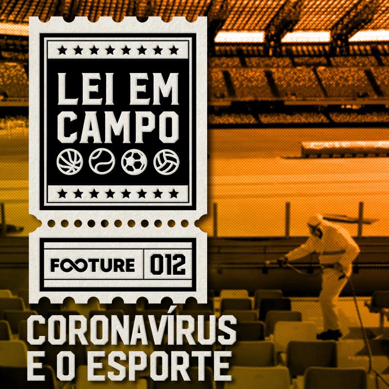 Lei em Campo #12   Coronavírus no Futebol: Direito e Desastre Econômico