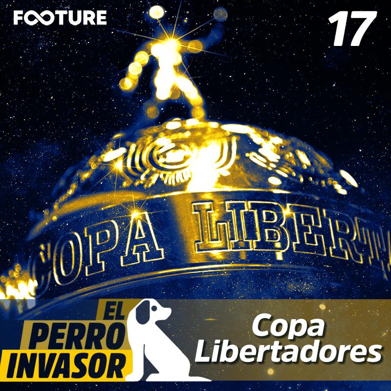 El Perro Invasor #17: Guia de la Copa Libertadores