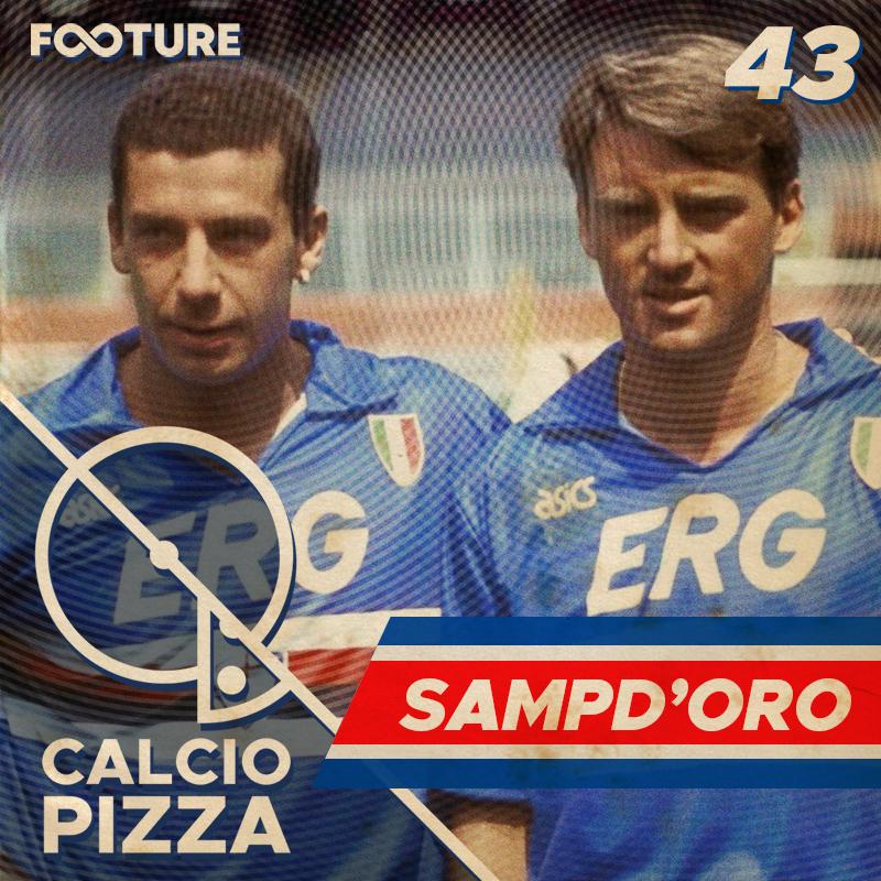 Calciopizza #43 | Calcio Retrô: Sampd'Oro