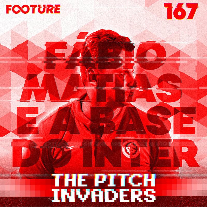 The Pitch Invaders #167 | Fábio Matias e a base do Inter