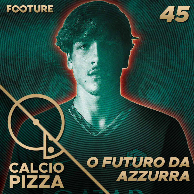 Calciopizza #45 | O futuro da Azzurra