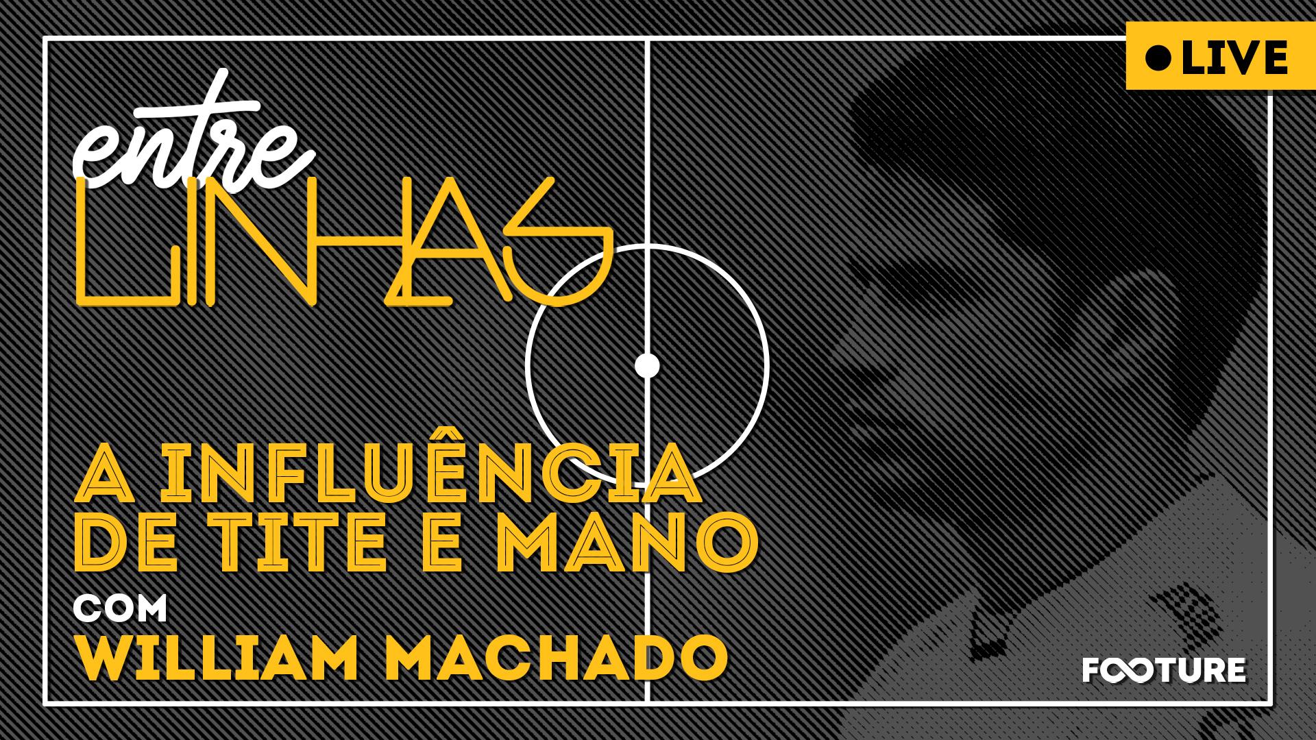 Entrelinhas #47 | A influência de Tite e Mano, com William Machado