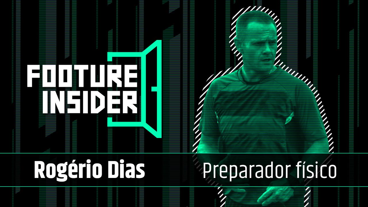 Insider | Rogério Dias, preparador físico