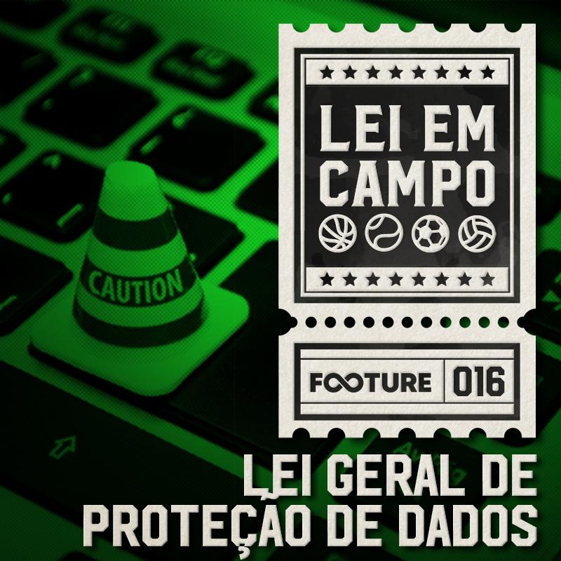 Lei em Campo #16   Lei Geral de Dados