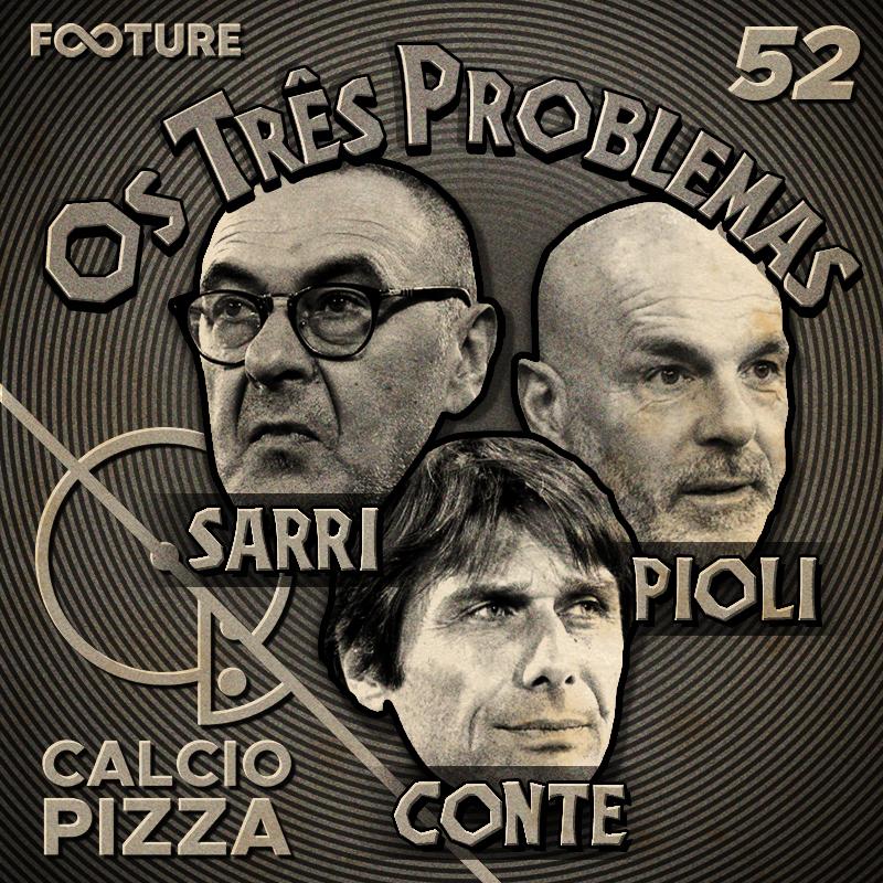 Calciopizza #52 | Os três problemas