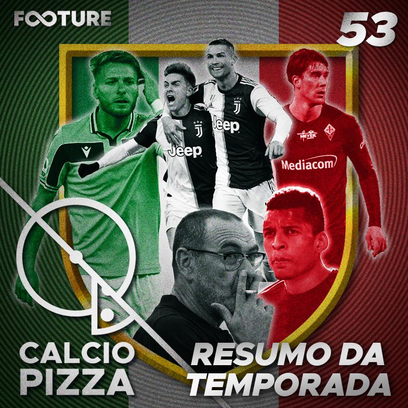 Calciopizza #53 | Resumo da temporada 19/20