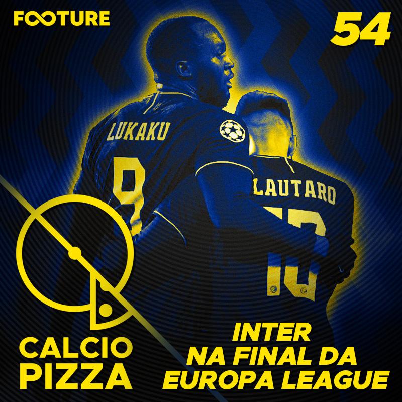 Calciopizza #54 | Internazionale e a Liga Europa