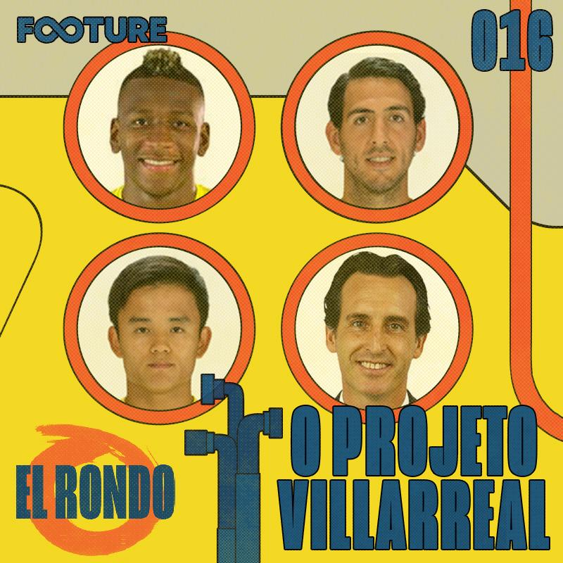 El Rondo #16 | O Villarreal de Unai Emery
