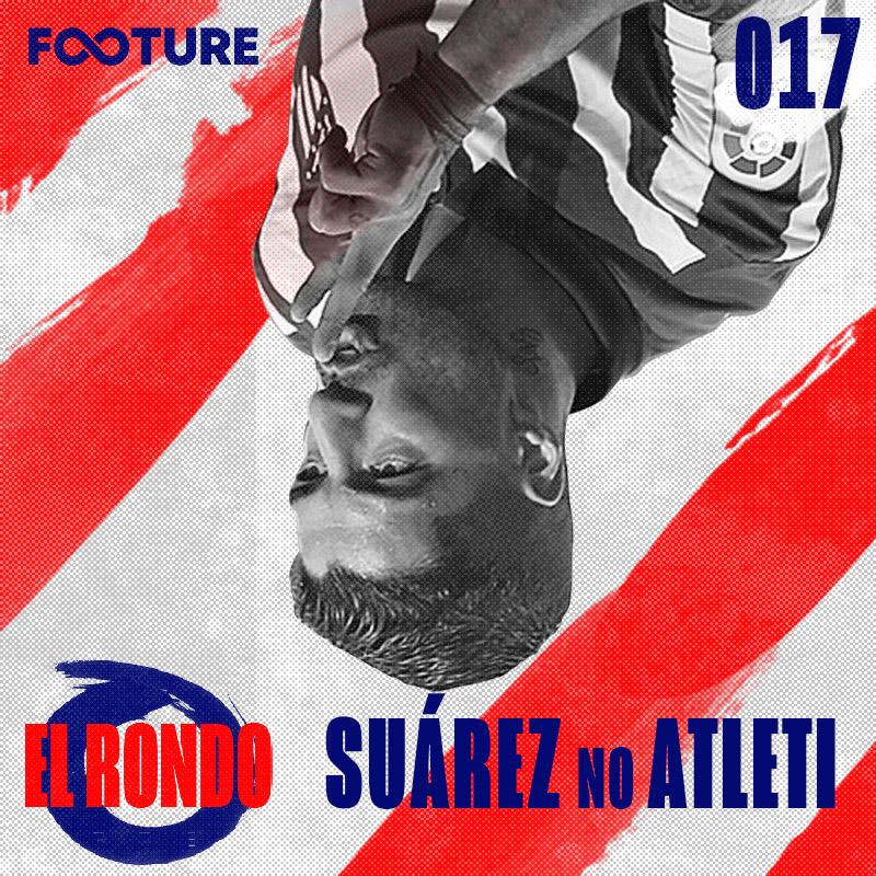 El Rondo #17 | A chegada de Luís Suárez no Atlético de Madrid