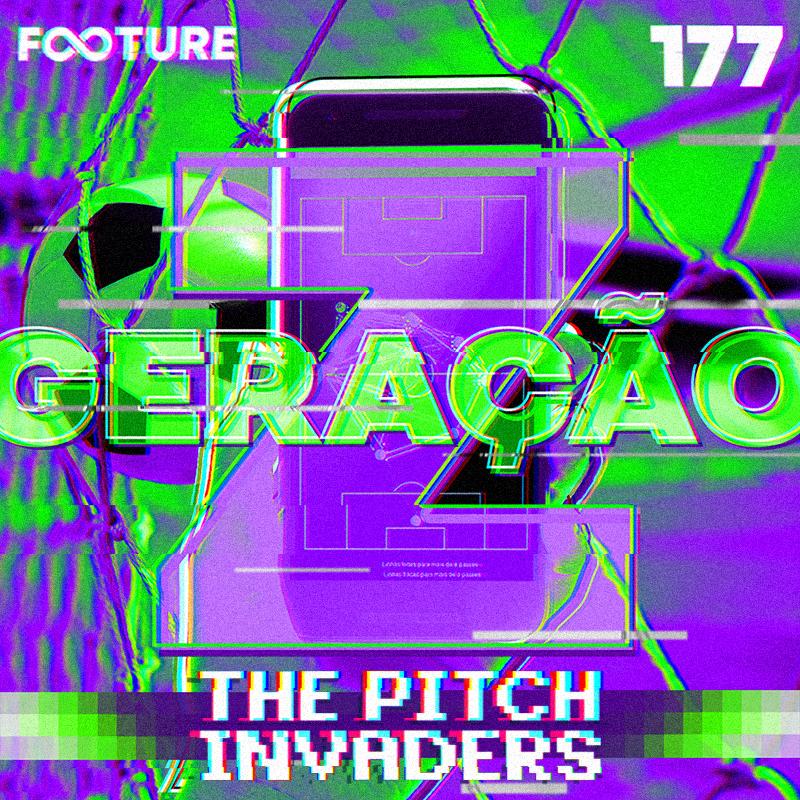 The Pitch Invaders #177 | A geração Z no futebol