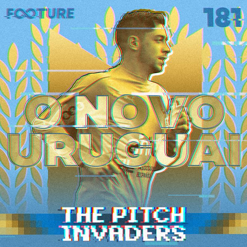 The Pitch Invaders #181 | A renovação do Uruguai