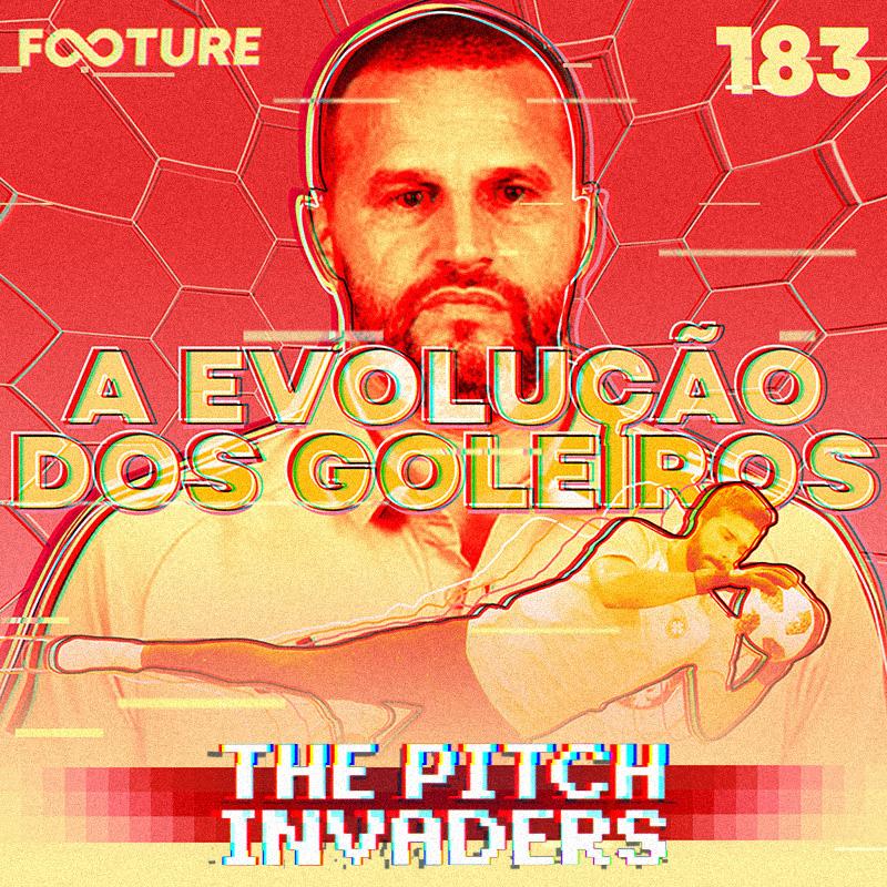 The Pitch Invaders #183 | A evolução dos goleiros, com Daniel Pavan