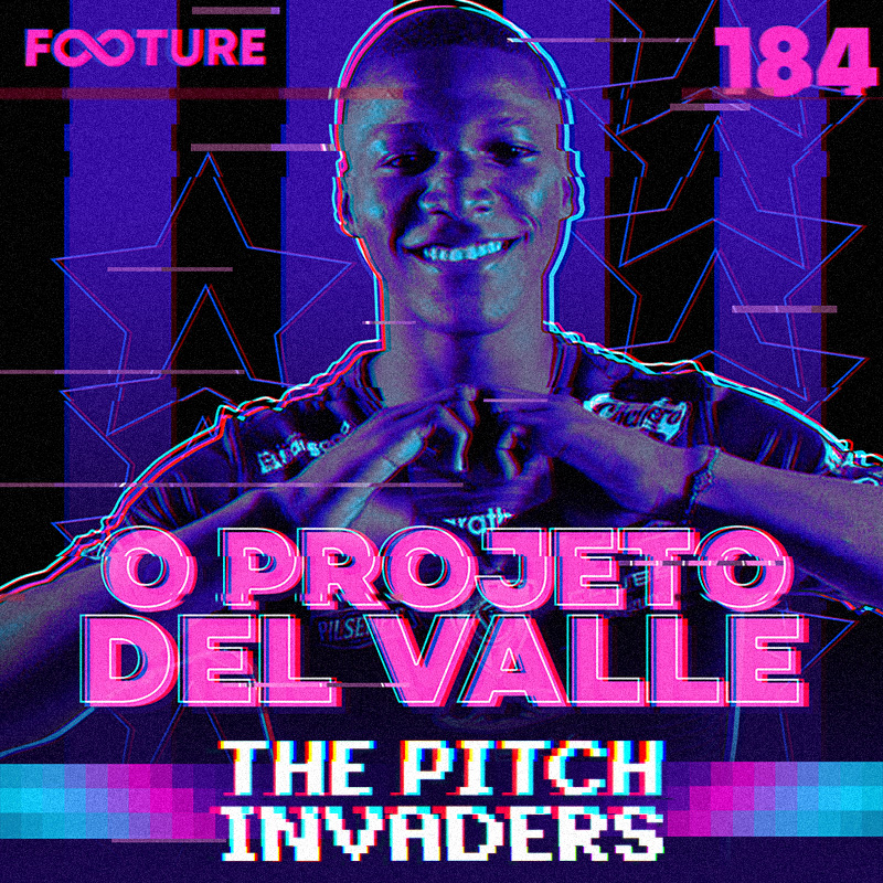 The Pitch Invaders #184 | O projeto Del Valle