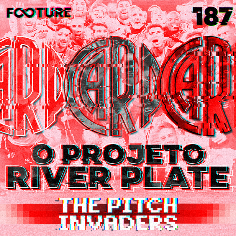 The Pitch Invaders #187 | O projeto River Plate, com Gustavo Grossi