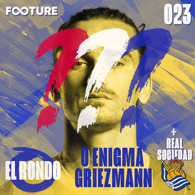 El Rondo #23 | O enigma Griezmann e a Real Sociedad de Alguacil