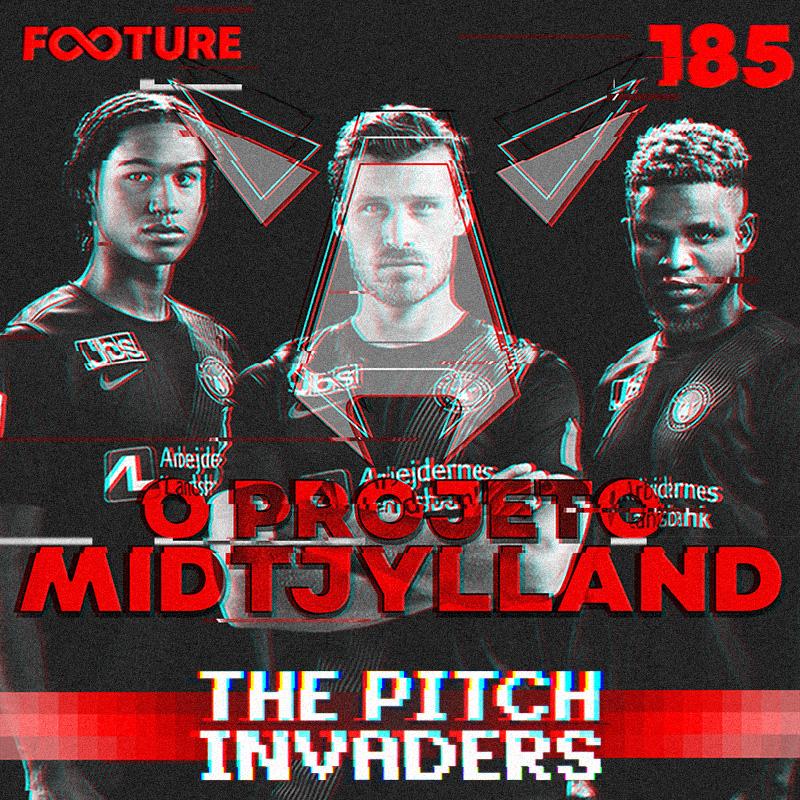 The Pitch Invaders #185 | O projeto Midtjylland