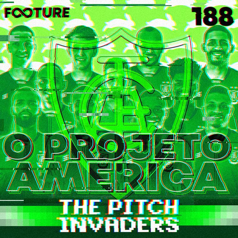 The Pitch Invaders #188 | O projeto do América Mineiro, com Paulo Bracks