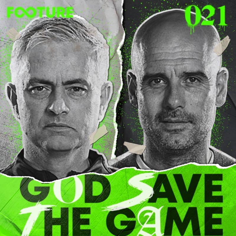 God Save The Game #21 | Pep Guardiola x José Mourinho