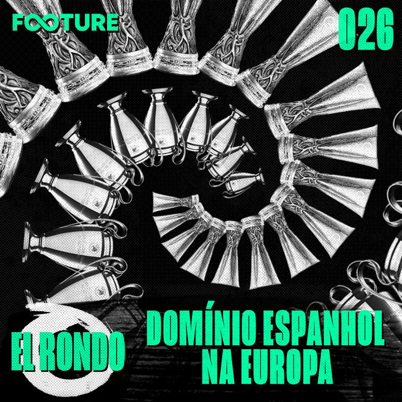 El Rondo #26 | O domínio Espanhol na Europa