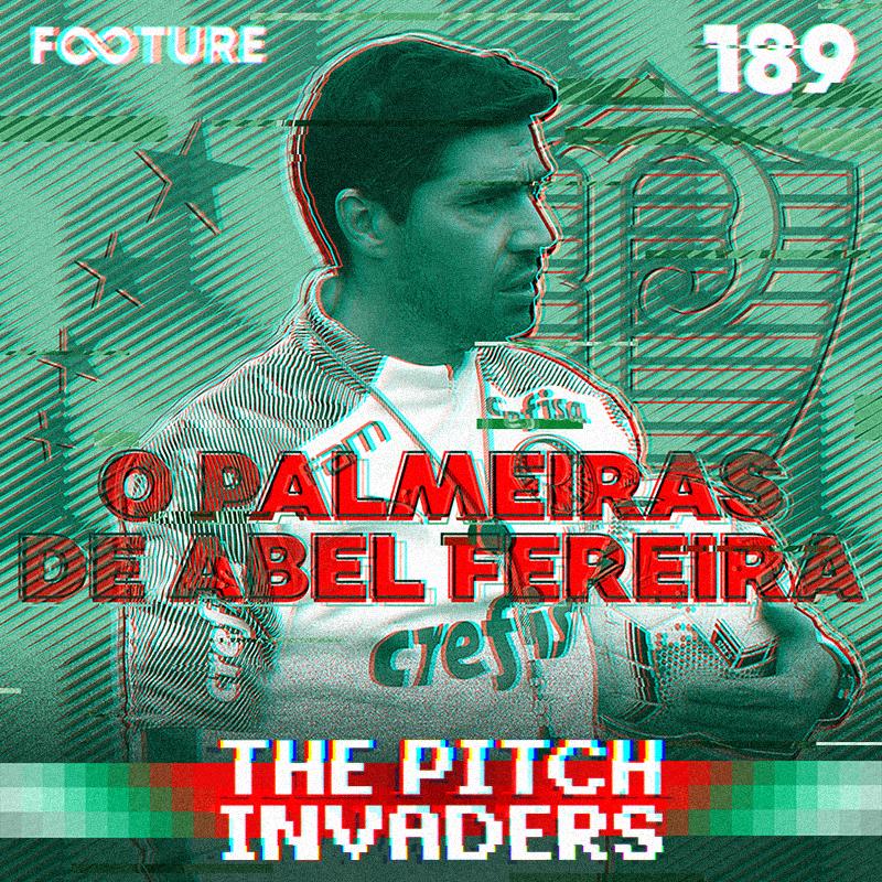 The Pitch Invaders #189 | O Palmeiras de Abel Ferreira