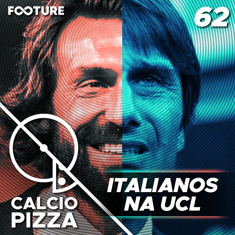 Calciopizza #62 | Apesar da Inter, a Itália vai bem na UCL