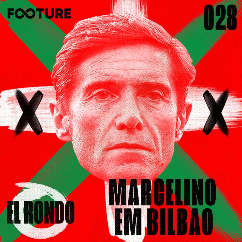 El Rondo #28 | Marcelino Toral em Bilbao